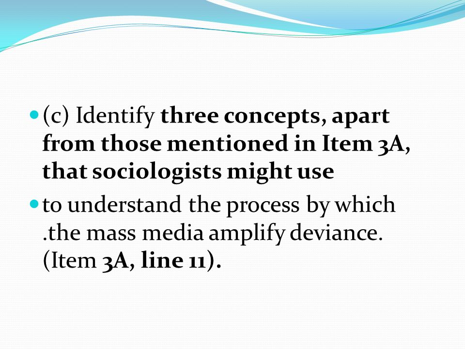 (c) Identify three concepts, apart from those mentioned in Item 3A, that sociologists might use