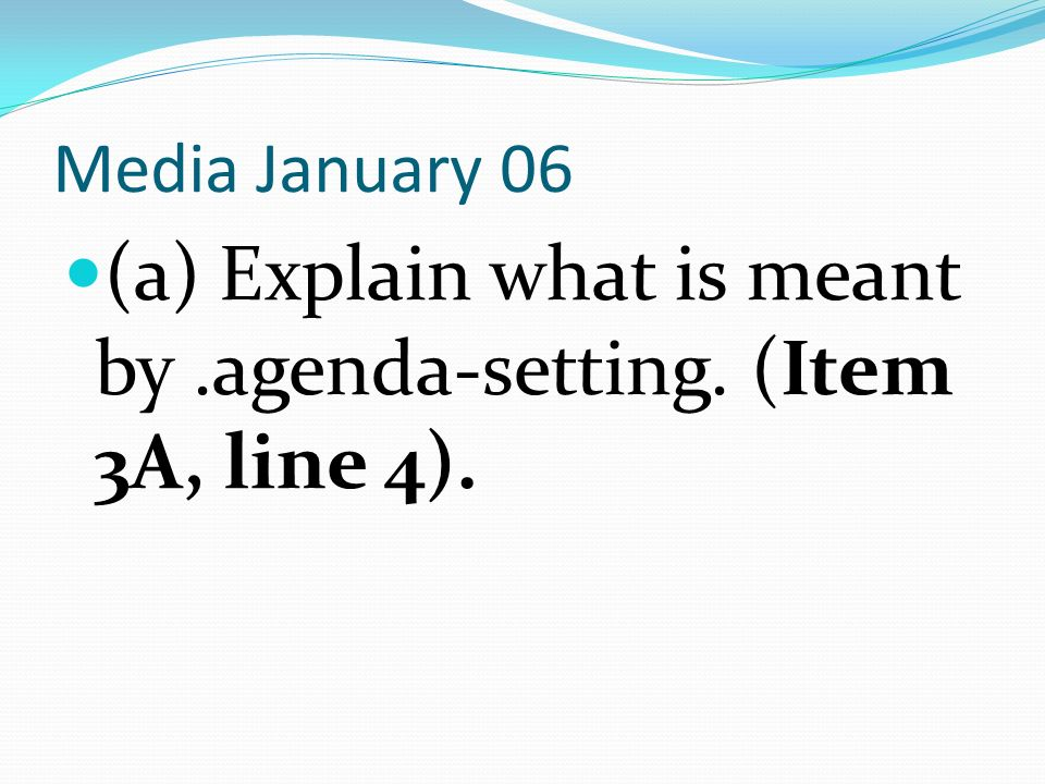 (a) Explain what is meant by .agenda-setting. (Item 3A, line 4).