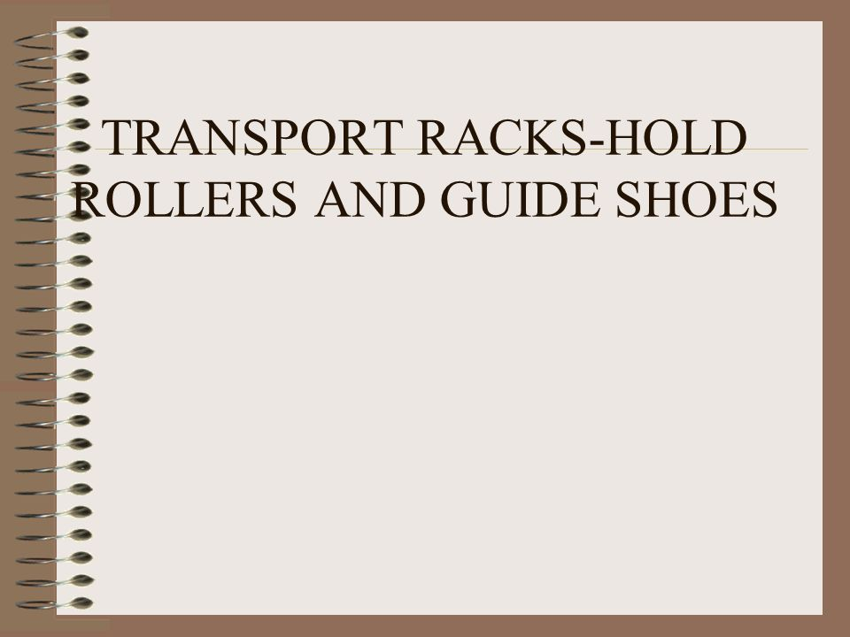 TRANSPORT RACKS-HOLD ROLLERS AND GUIDE SHOES