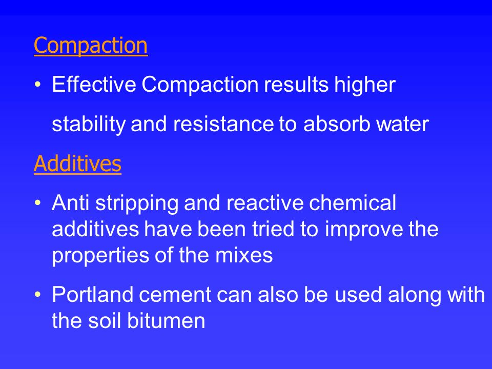 Compaction Effective Compaction results higher. stability and resistance to absorb water. Additives.