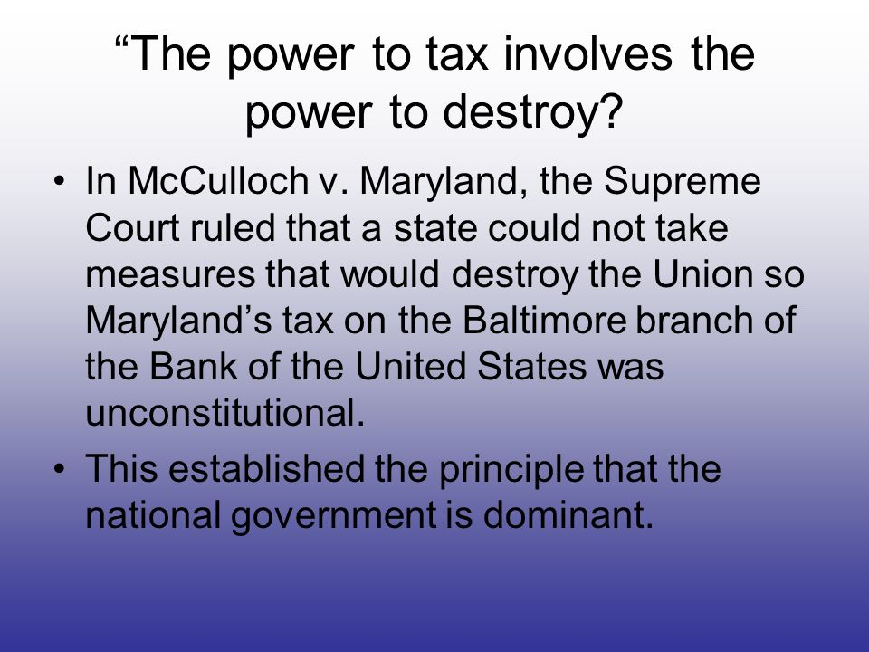 The power to tax involves the power to destroy