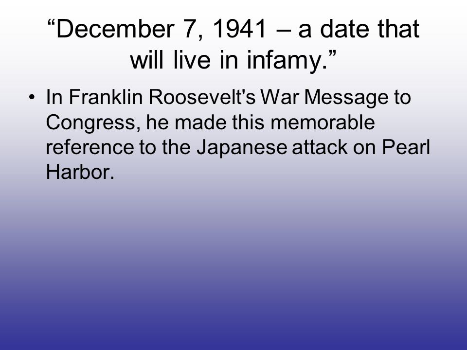 December 7, 1941 – a date that will live in infamy.