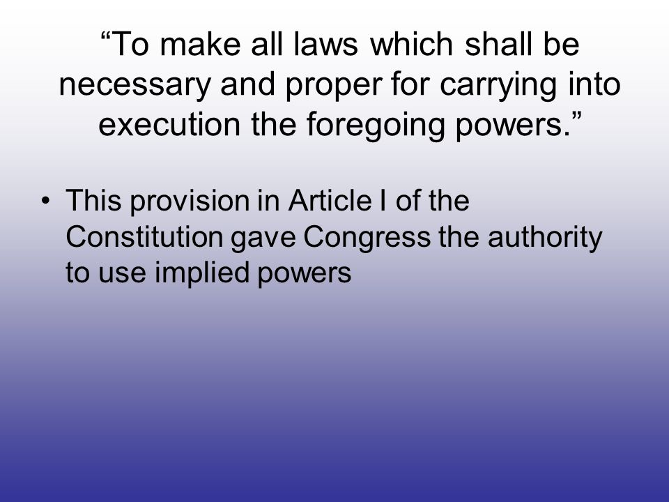 To make all laws which shall be necessary and proper for carrying into execution the foregoing powers.