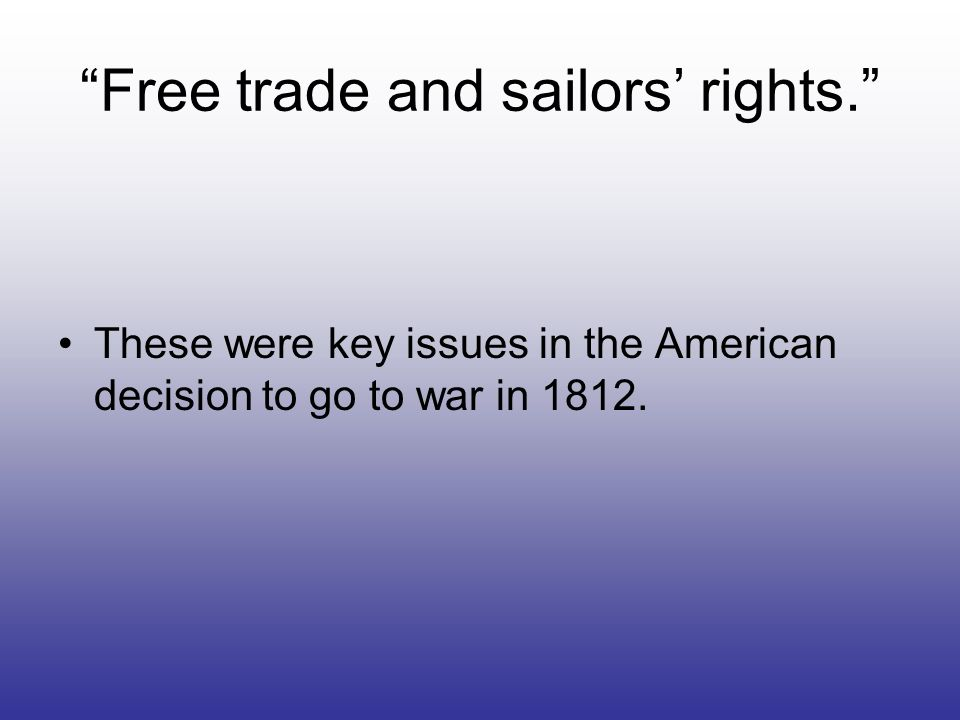Free trade and sailors' rights.