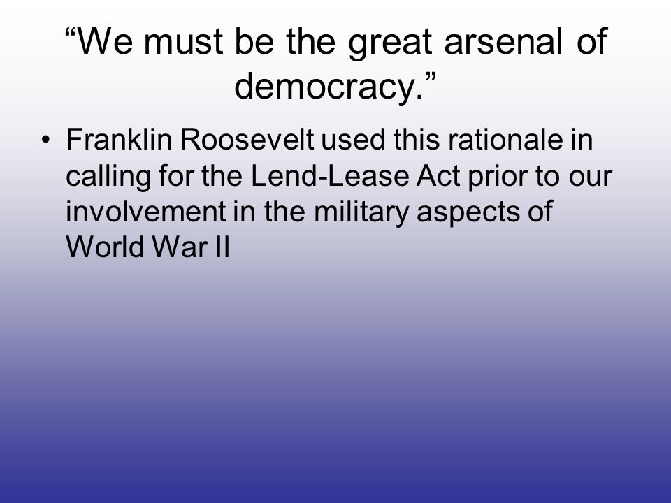 We must be the great arsenal of democracy.