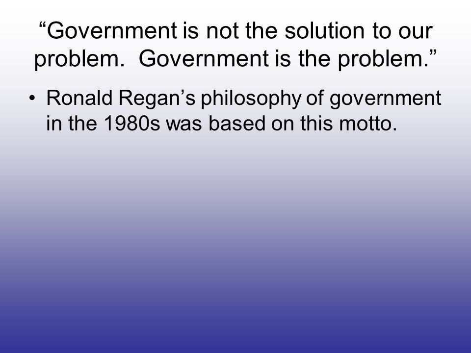Government is not the solution to our problem