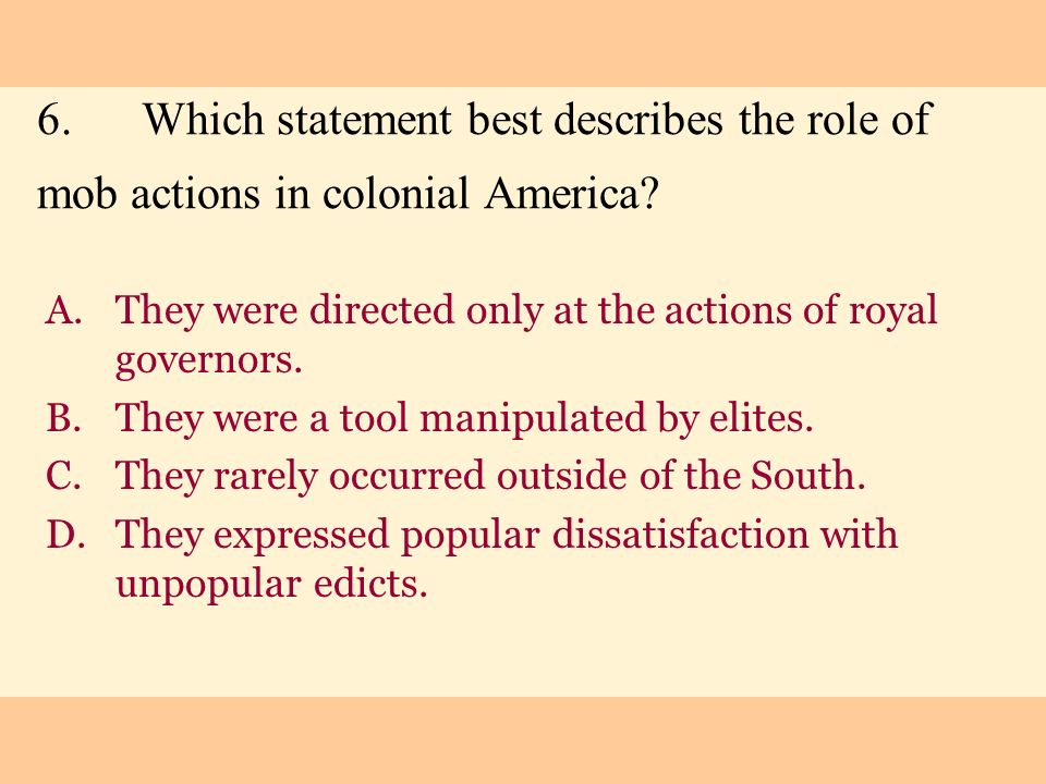 6. Which statement best describes the role of mob actions in colonial America