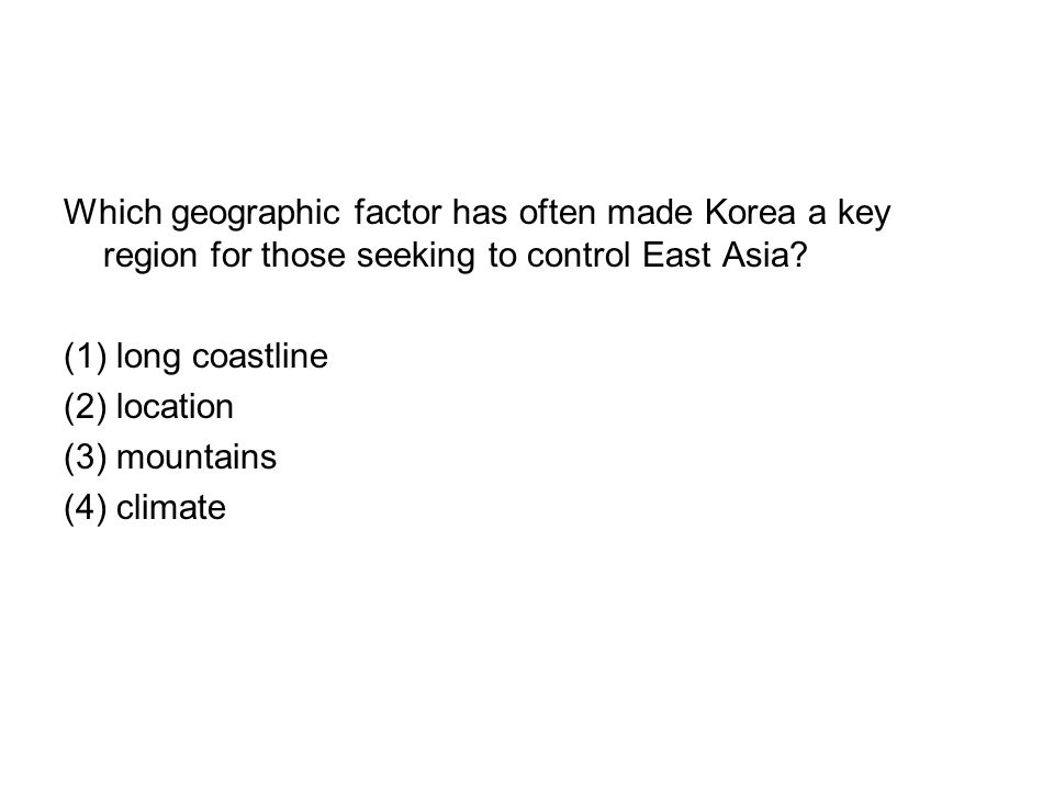 Which geographic factor has often made Korea a key region for those seeking to control East Asia