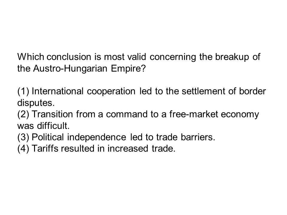 Which conclusion is most valid concerning the breakup of the Austro-Hungarian Empire.