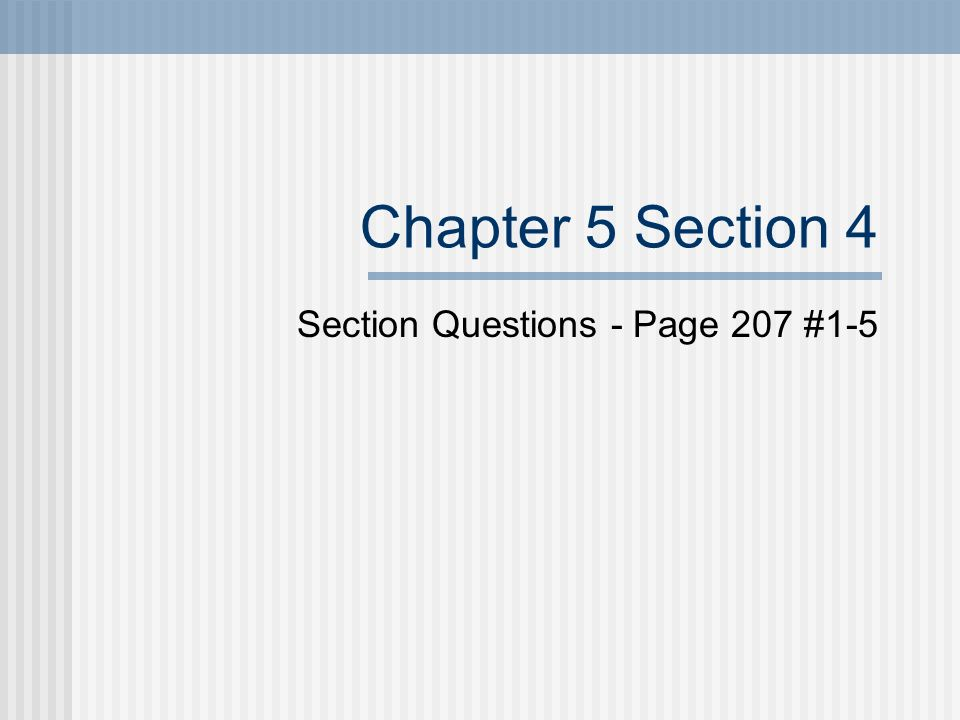 Section Questions - Page 207 #1-5