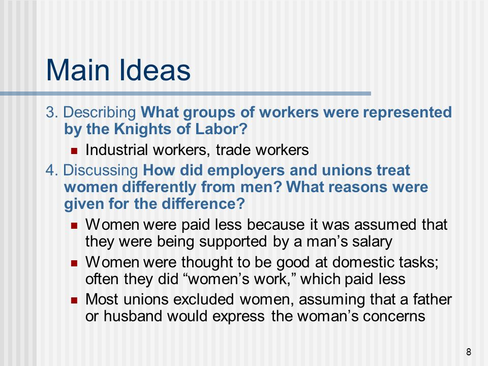 Main Ideas 3. Describing What groups of workers were represented by the Knights of Labor Industrial workers, trade workers.