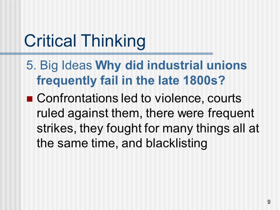 Critical Thinking 5. Big Ideas Why did industrial unions frequently fail in the late 1800s