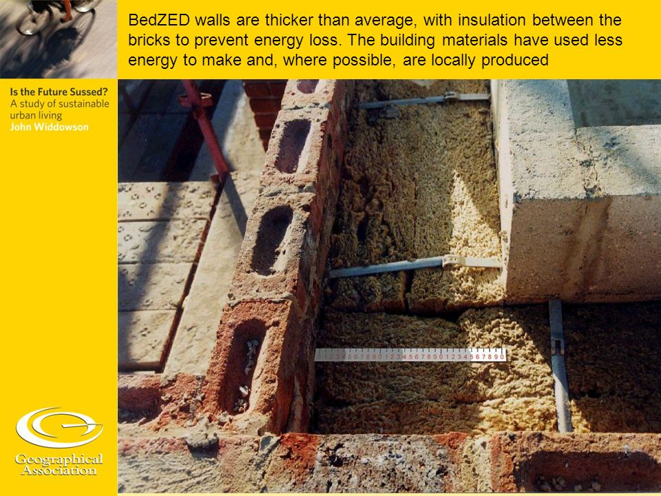 BedZED walls are thicker than average, with insulation between the bricks to prevent energy loss.