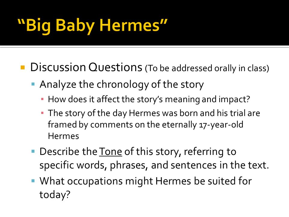 Big Baby Hermes Discussion Questions (To be addressed orally in class) Analyze the chronology of the story.