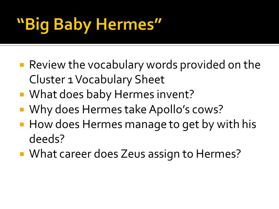 Big Baby Hermes Review the vocabulary words provided on the Cluster 1 Vocabulary Sheet. What does baby Hermes invent