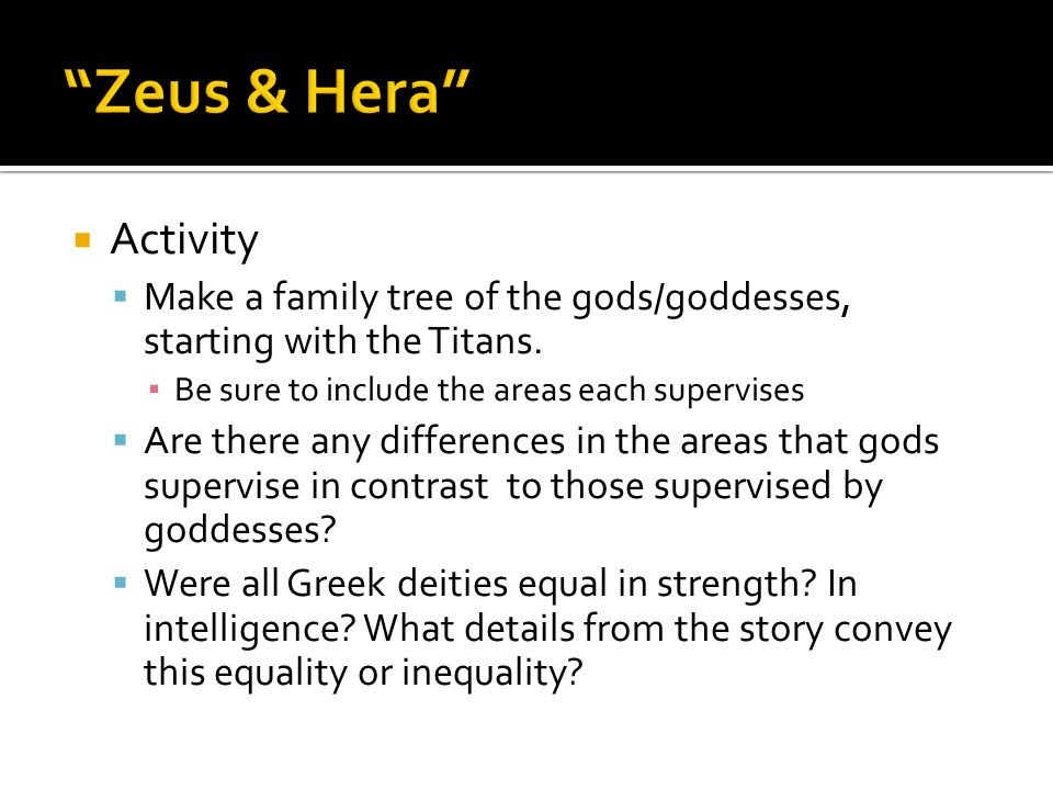 Zeus & Hera Activity. Make a family tree of the gods/goddesses, starting with the Titans. Be sure to include the areas each supervises.