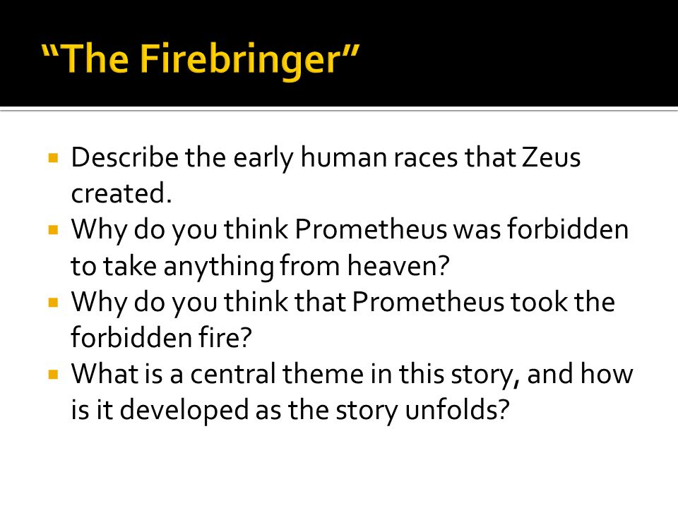 The Firebringer Describe the early human races that Zeus created.