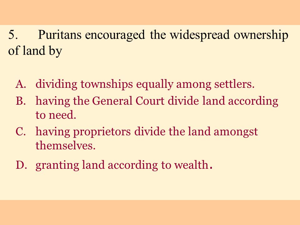 5. Puritans encouraged the widespread ownership of land by