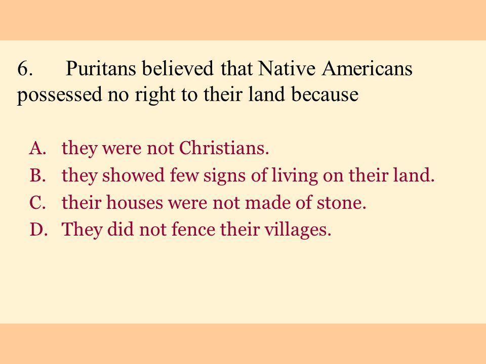 6. Puritans believed that Native Americans possessed no right to their land because