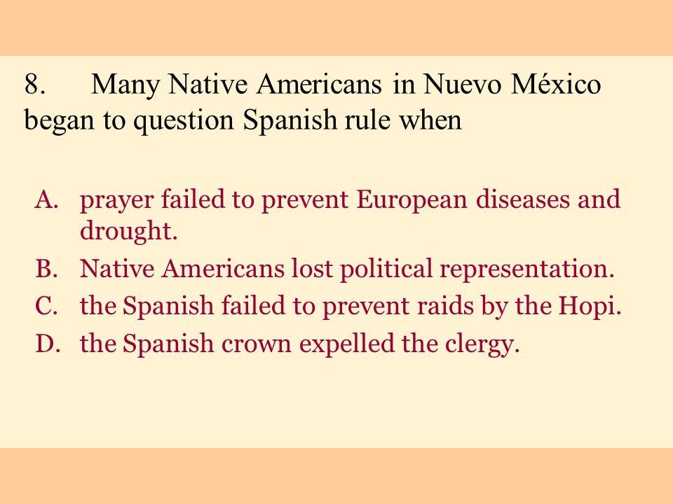 8. Many Native Americans in Nuevo México began to question Spanish rule when