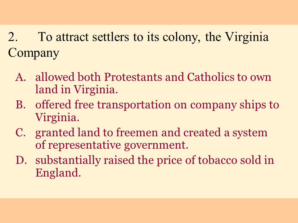 2. To attract settlers to its colony, the Virginia Company
