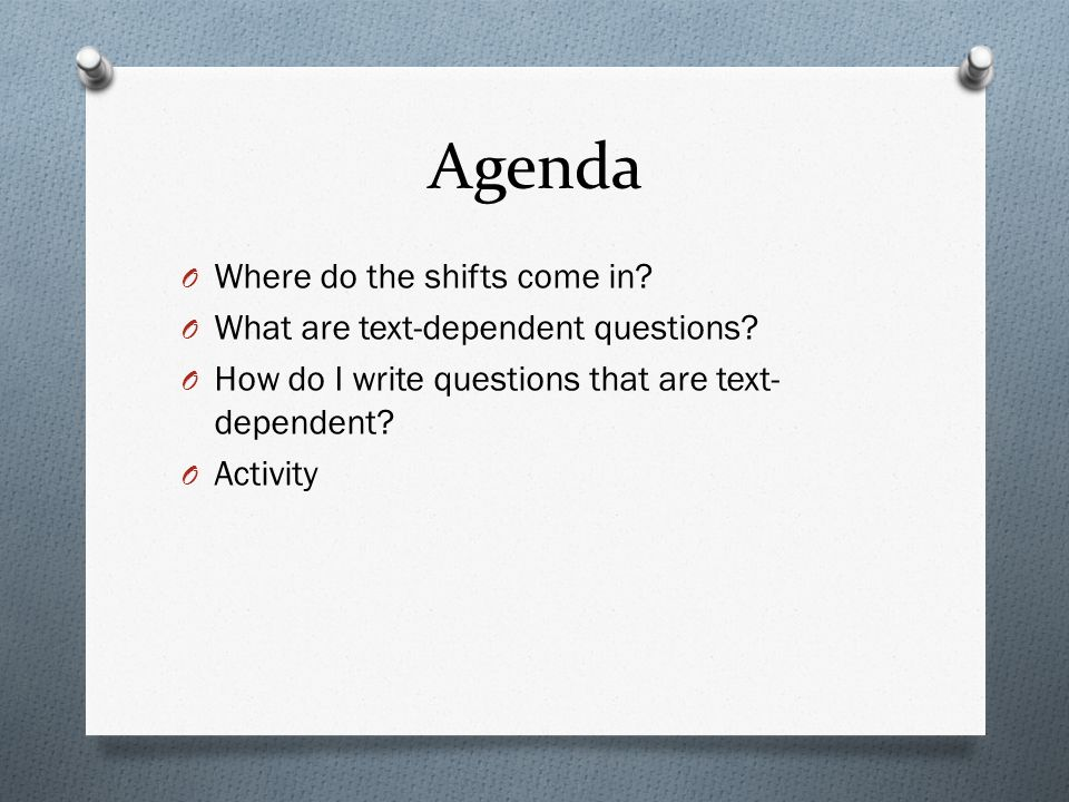 Agenda Where do the shifts come in What are text-dependent questions