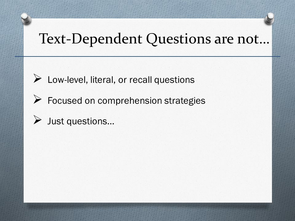 Text-Dependent Questions are not…