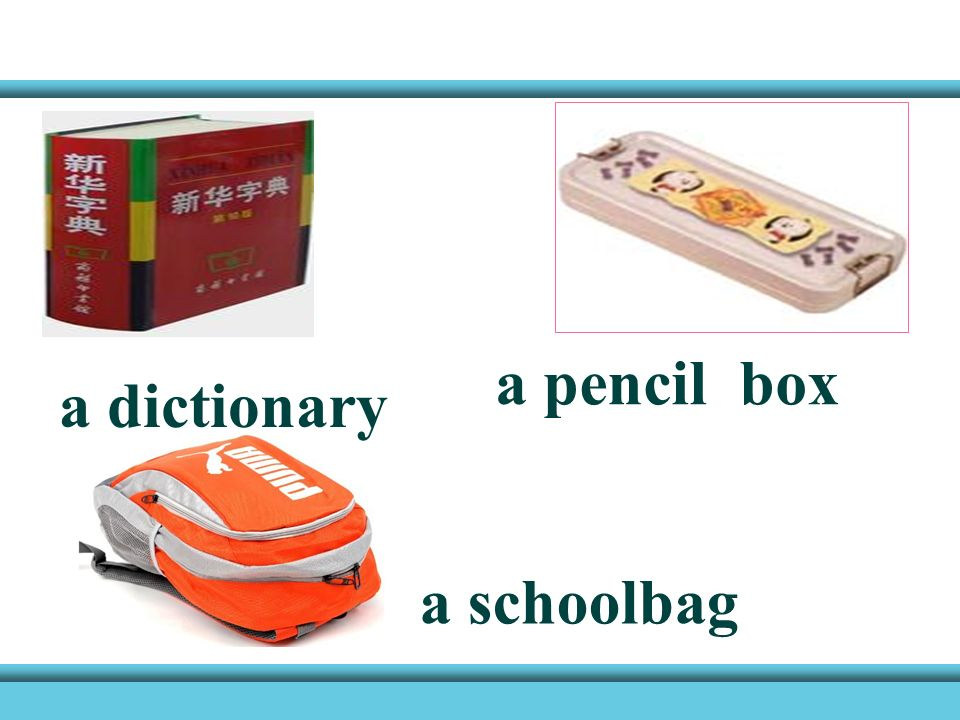 a pencil box a dictionary a schoolbag