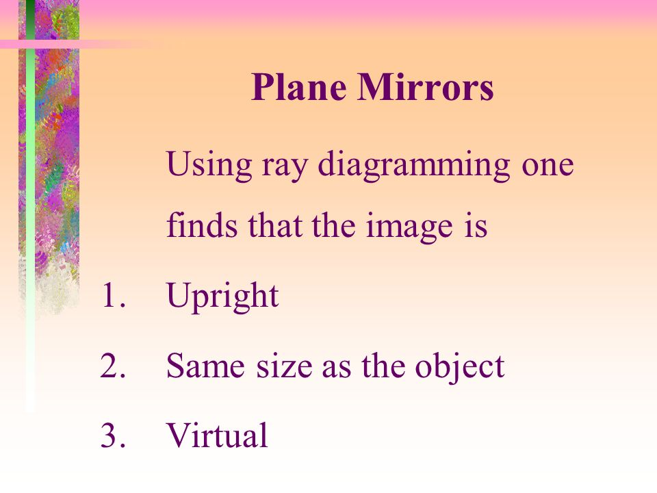 Plane Mirrors Using ray diagramming one finds that the image is