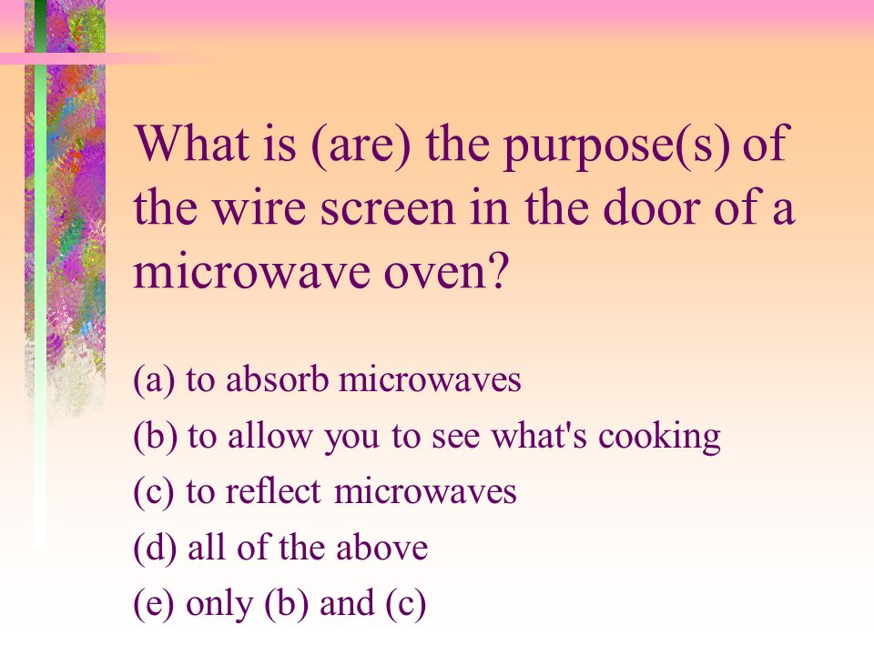 What is (are) the purpose(s) of the wire screen in the door of a microwave oven