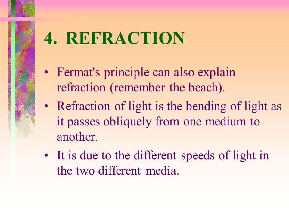 4. REFRACTION Fermat s principle can also explain refraction (remember the beach).