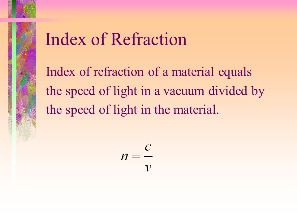 Index of Refraction Index of refraction of a material equals