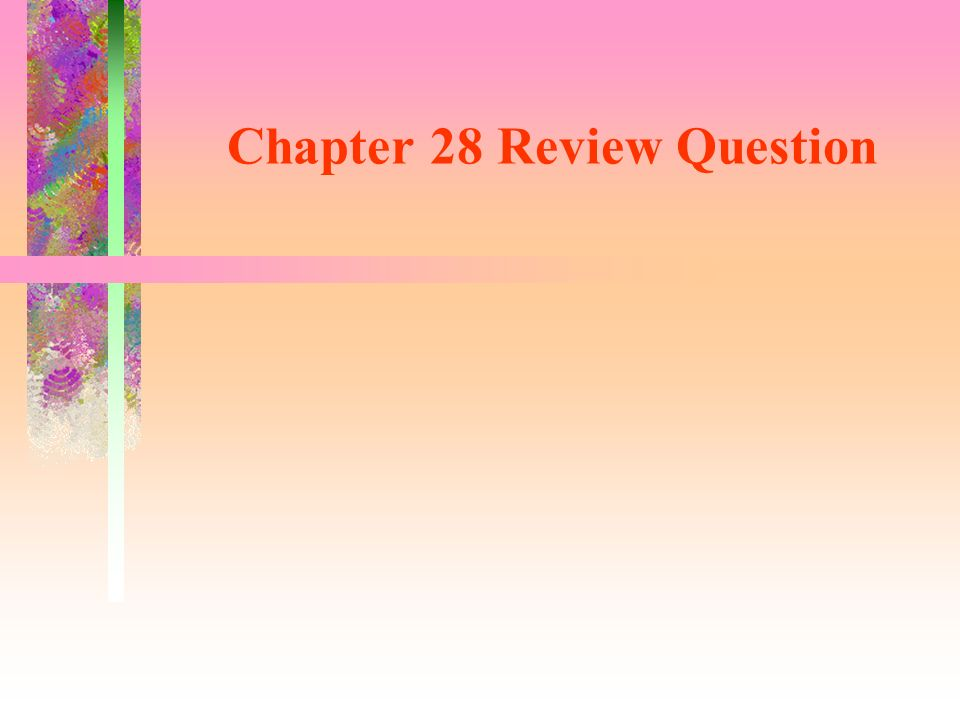Chapter 28 Review Question