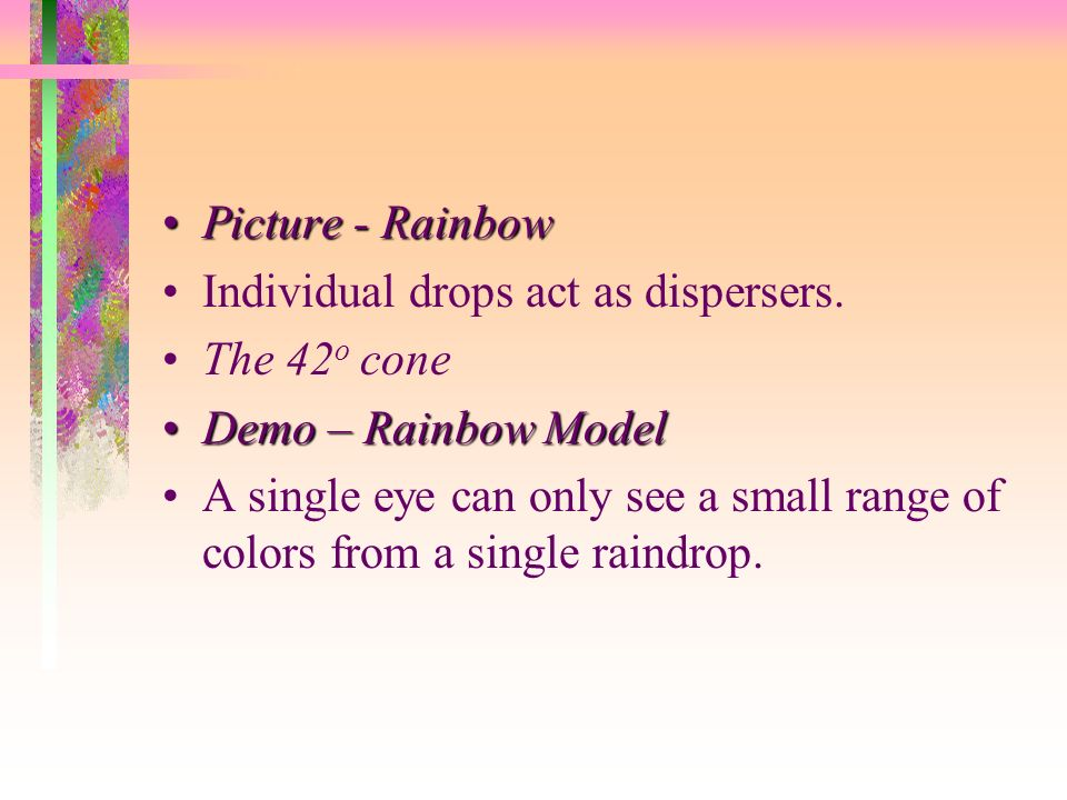 Picture - Rainbow Individual drops act as dispersers. The 42o cone. Demo – Rainbow Model.