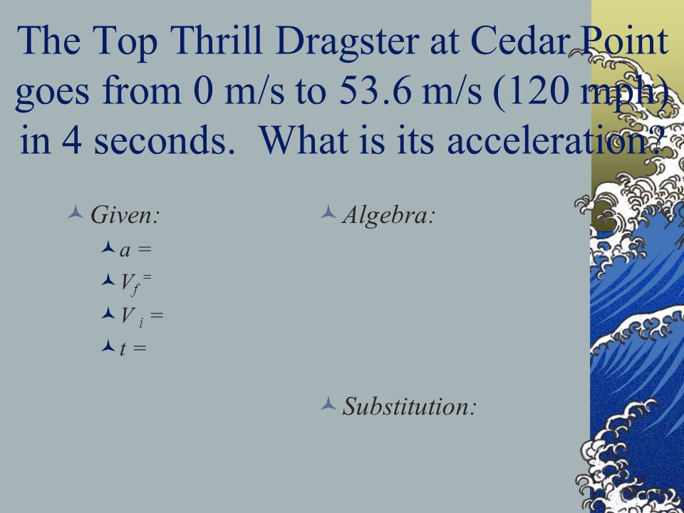 The Top Thrill Dragster at Cedar Point goes from 0 m/s to 53