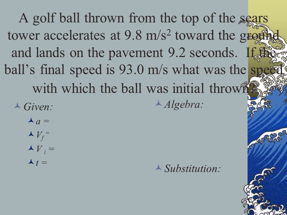 A golf ball thrown from the top of the sears tower accelerates at 9