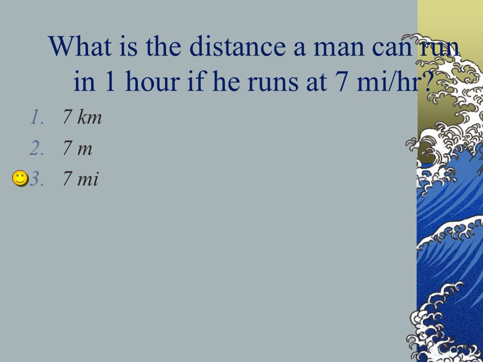 What is the distance a man can run in 1 hour if he runs at 7 mi/hr