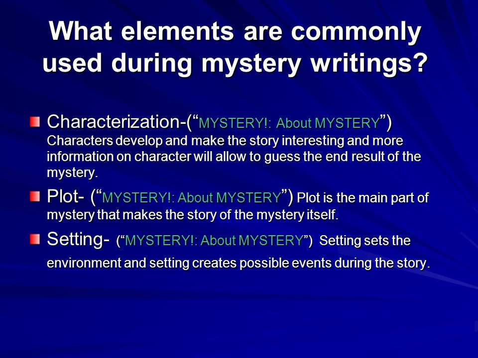 What elements are commonly used during mystery writings