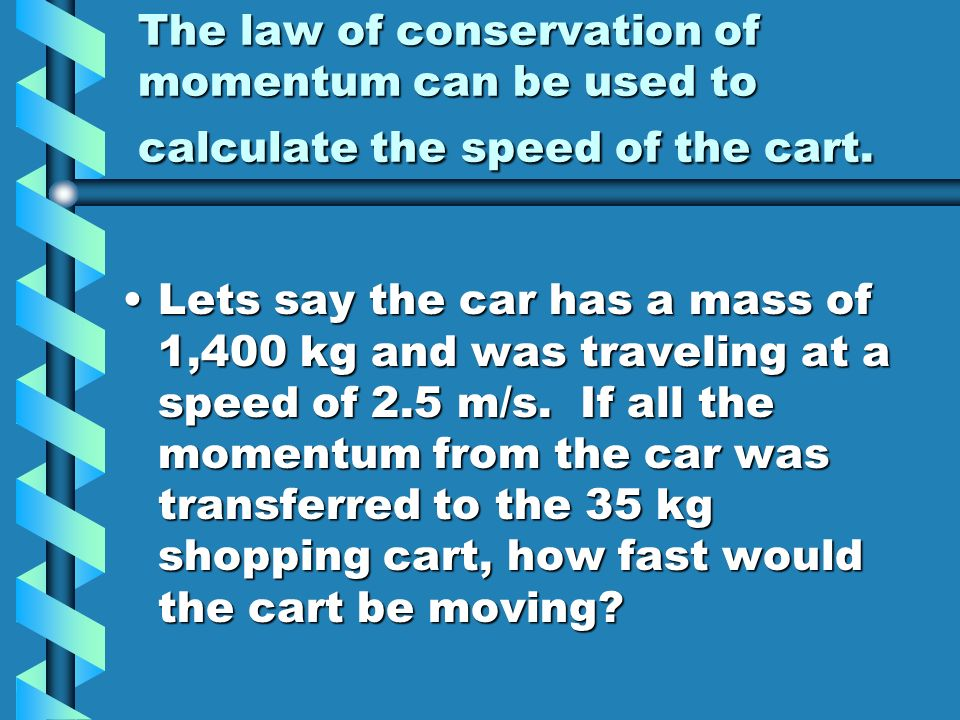 The law of conservation of momentum can be used to calculate the speed of the cart.