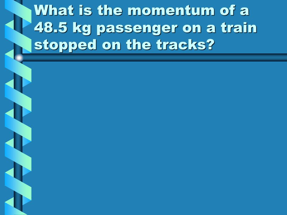 What is the momentum of a 48
