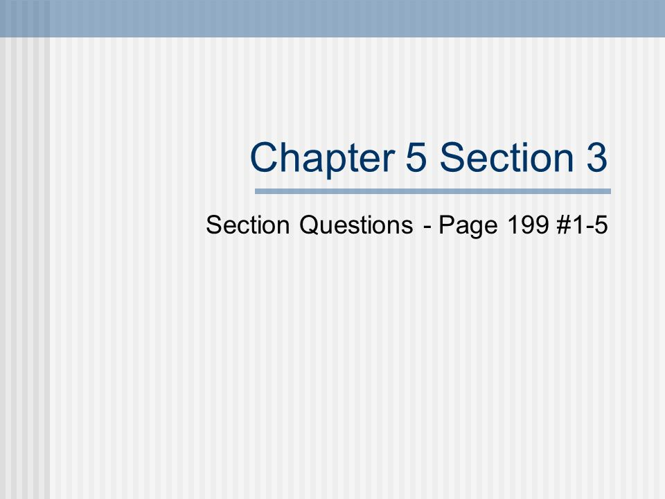 Section Questions - Page 199 #1-5