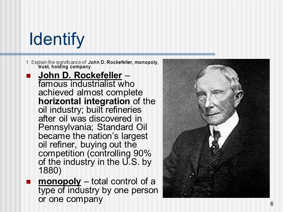 Identify 1. Explain the significance of: John D. Rockefeller, monopoly, trust, holding company.