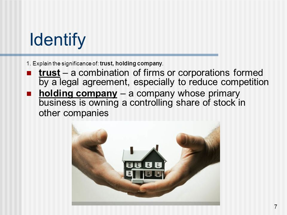 Identify 1. Explain the significance of: trust, holding company.
