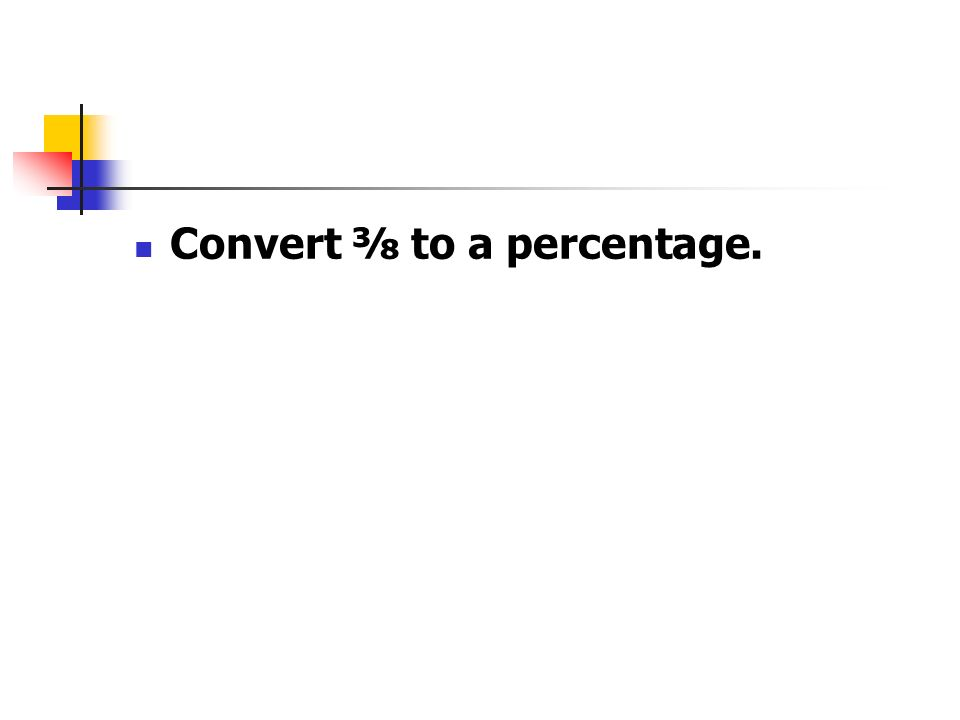 Convert ⅜ to a percentage.