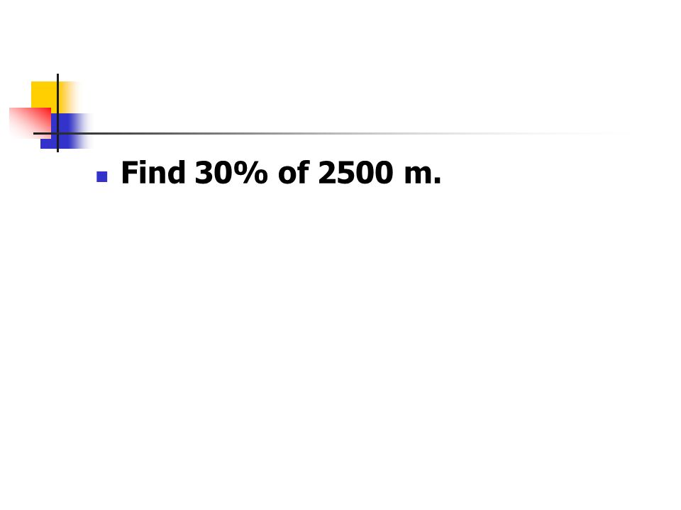 Find 30% of 2500 m.