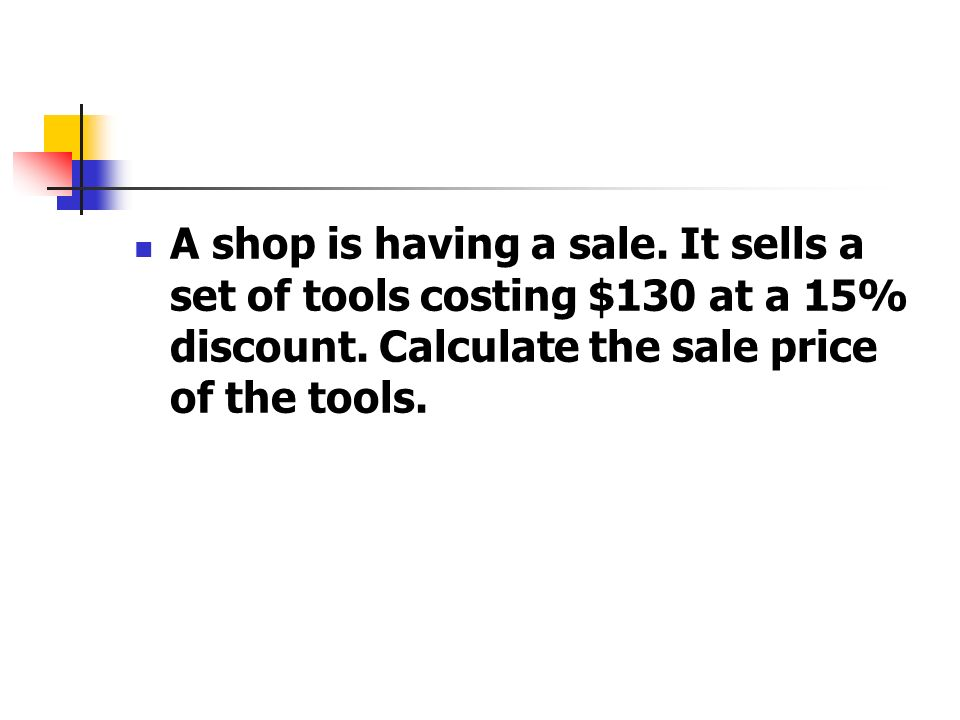 A shop is having a sale. It sells a set of tools costing $130 at a 15% discount.