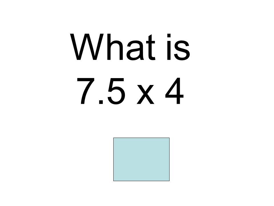 What is 7.5 x 4 30