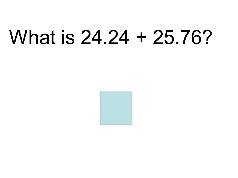 What is 24.24 + 25.76 50