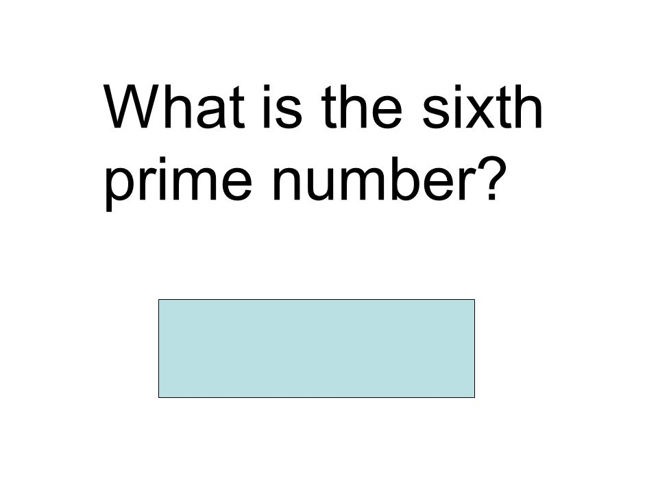 What is the sixth prime number