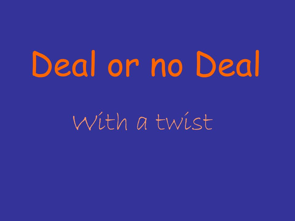 Deal or no Deal With a twist